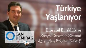 Can Demirağ - Türkiye Yaşlanıyor Bireysel Emeklilik Sosyal Güvenlik Sisrtemi